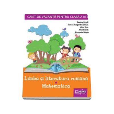Caiet de vacanta clasa III. Limba si literatura romana - Matematica