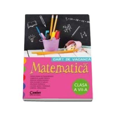 Caiet de vacanta - Matematica clasa a VII-a
