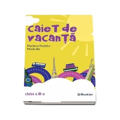 Caiet de vacanta pentru clasa a III-a - Mirela Ilie (Editia a 3-a, revizuita 2018)