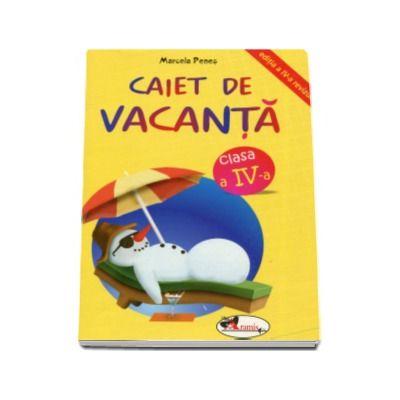 Caiet de vacanta, pentru clasa a IV-a. Editia a IV-a (Marcela Penes)