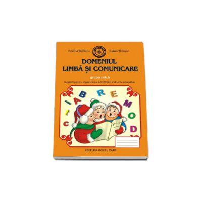 Caiet pentru gradinita. Domeniul. Limba si Comunicare pentru grupa MICA (Sugestii pentru organizarea activitatilor instructiv-educative)