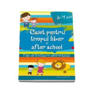 Caiet pentru Timpul Liber si After School - Fise de invatare diferentiata pentru 3-4 ani (Valentina Iliescu)