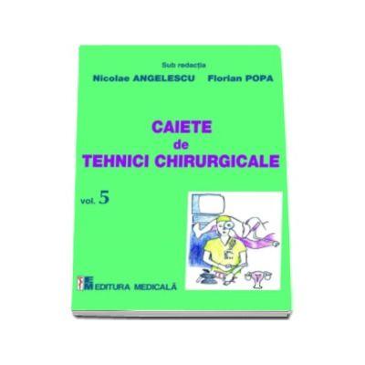 Caiete de tehnici chirurgicale - Volumul 5 - Sub redactia Nicolae Angelescu, Florian Popa