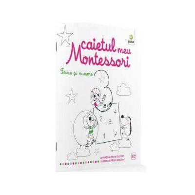 Caietul meu Montessori. Forme si numere - Marie Kirchner