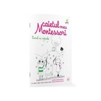 Caietul meu Montessori. Lucrul cu mainile - Marie Kirchner