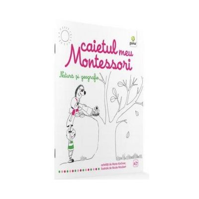Caietul meu Montessori. Natura si geografie - Marie Kirchner