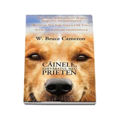 Cainele, adevaratul meu prieten - W. Bruce Cameron