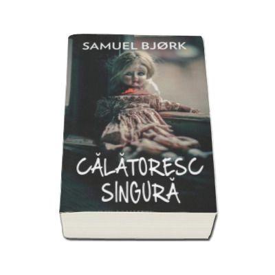 Calatoresc singura - Samuel Bjork