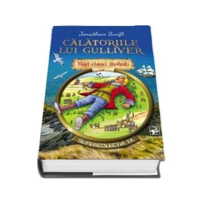 Calatoriile lui Gulliver. Supercolectia ta - Mari clasici ilustrati (Volumul 3)