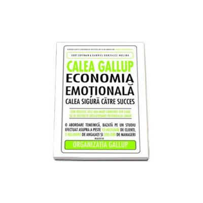 Calea Gallup. Economia emotionala. Calea sigura catre succes