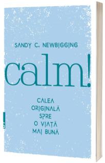 Calm! Calea originala spre o viata mai buna - Sandy Newbigging
