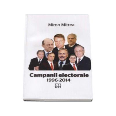 Campanii electorale 1996-2014. Miron Mitrea
