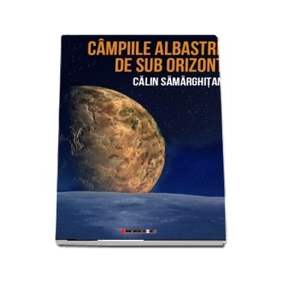 Campiile albastre de sub orizont - Calin Samarghitan