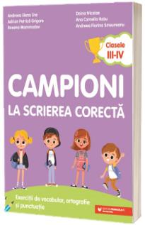 Campioni la scrierea corecta. Exercitii de vocabular, ortografie si punctuatie. Clasele III-IV