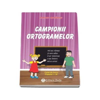 Campionii ortogramelor. Caiet de lucru pentru clasele I - IV - Mariana Morarasu