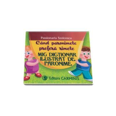 Cand paronimele prefera rimele - Mic dictionar ilustrat de paronime - Passionaria Stoicescu