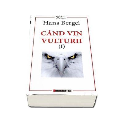 Cand vin vulturii. Volumul I (Hans Bergel)