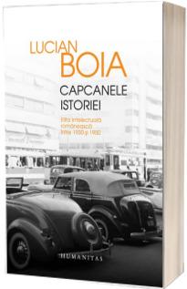Capcanele istoriei. Elita intelectuala romaneasca intre 1930 si 1950 - Lucian Boia (Editia a IV-a)