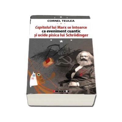Capitalul lui Marx se intoarce ca eveniment cuantic si ucide pisica lui Schrodinger - Cornel Teulea
