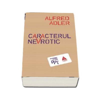 Caracterul nevrotic - Alfred Adler