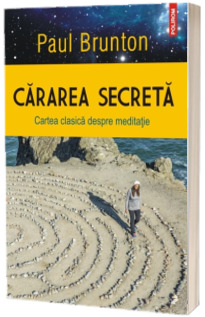 Cararea secreta. Cartea clasica despre meditatie