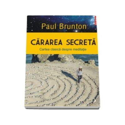 Cararea secreta. Cartea clasica despre meditatie - Traducere de Paul Teodorescu