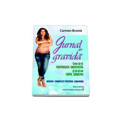 Carmen Bruma, Cum sa-ti controlezi greutatea si sa ai un copil sanatos (Meniu complet pentru gravide) - Jurnal de gravida