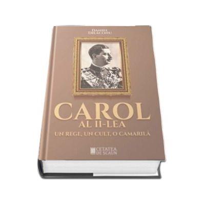 Carol al II-lea. Un rege, un cult, o camila