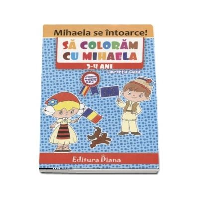Carte de colorat - Sa coloram cu Mihaela, 3-4 ani