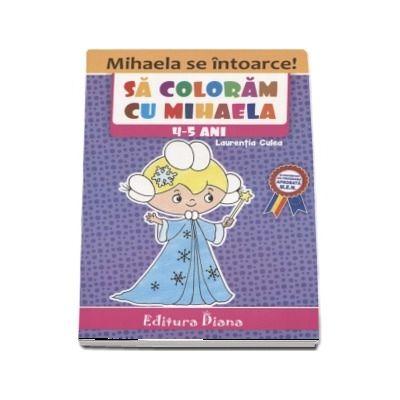 Carte de colorat - Sa coloram cu Mihaela, 4-5 ani