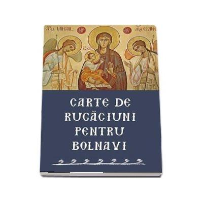 Carte de rugaciuni pentru bolnavi