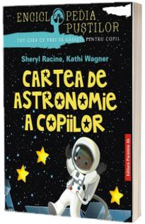 Cartea de astronomie a copiilor - Enciclopedia pustilor. Tot ceea ce vrei sa gasesti pentru copii