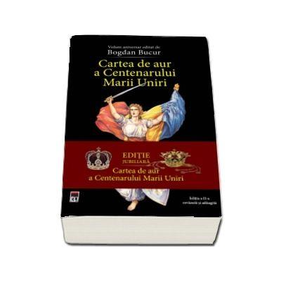 Cartea de aur a Centenarului Marii Uniri - editia a II-a revazuta si adaugita