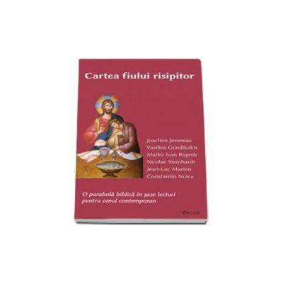 Cartea fiului risipitor. O parabola biblica in sase lecturi pentru omul contemporan - Editia a III-a