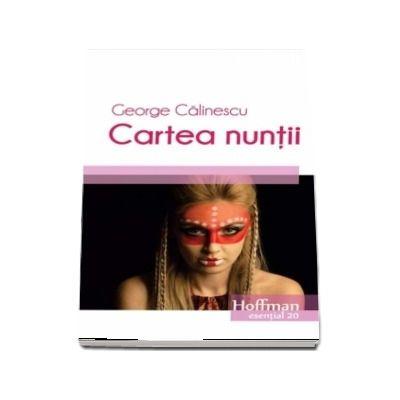 Cartea nuntii - George Calinescu (Colectia Hoffman esential 20)