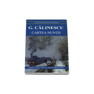 Cartea nuntii. George Calinescu (Contine fisa biobibliografica si referinte critice)