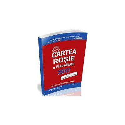 Cartea Rosie a Fiscalitatii 2017, actualizata cu legislatia in vigoare