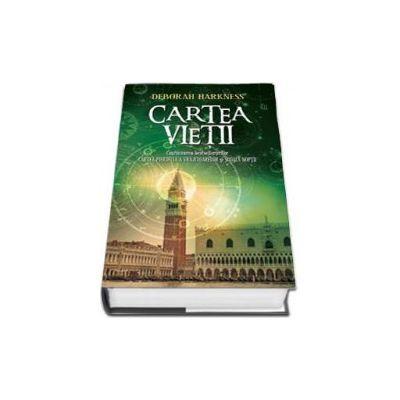 Cartea Vietii - Continuarea bestsellerurilor Cartea Pierduta a Vrajitoarelor si Scoala Noptii