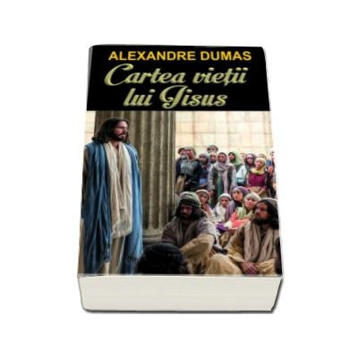 Cartea vietii lui Iisus - Alexandre Dumas