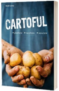 Cartoful. Plantare, recoltare, savurare
