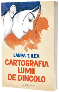 Cartografia lumii de dincolo - Laura T. Ilea