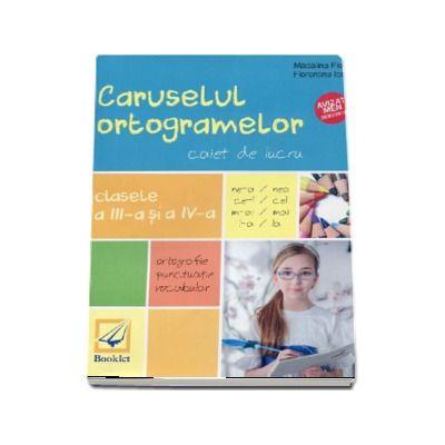 Caruselul ortogramelor - Caiet de lucru pentru clasele a III-a si a IV-a (Exercitii de ortografie, punctuatie si vocabular)