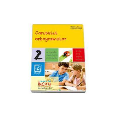 Caruselul ortogramelor pentru clasa a 2-a (Exercitii de ortografie, pronuntie si vocabular) - Editie actualizata