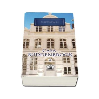 Casa Buddenbrook - Volumul I