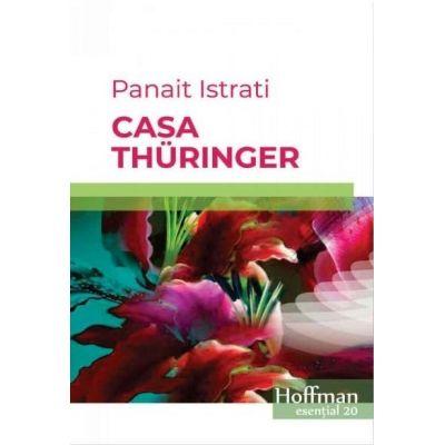 Casa Thuringer -  Panait Istrati (Colectia Hoffman esential)