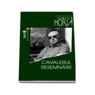 Cavalerul resemnarii (Serie de autor Vintila Horia)