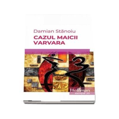 Cazul maicii Varvara -   Damian Stanoiu (Colectia Hoffman esential 20)
