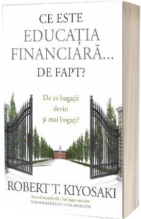 Ce este educatia financiara... de fapt? De ce bogatii devin si mai bogati? - Robert T. Kiyosaki