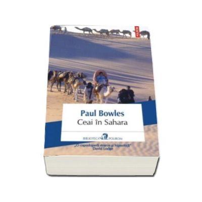 Ceai in Sahara - Traducere din limba engleza si note de Alex. Leo Serban
