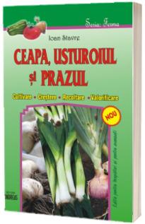 Ceapa, usturoiul si prazul - Cultivare, crestere, recoltare si valorificare